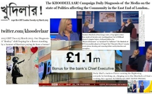 """KHOODEELAAR!-action-Diagnosis of the day's lead """"News"""" themes contextually affecting the Community in the East End of London 1040 Hrs GMT London Tuesday 03 March 2015"""